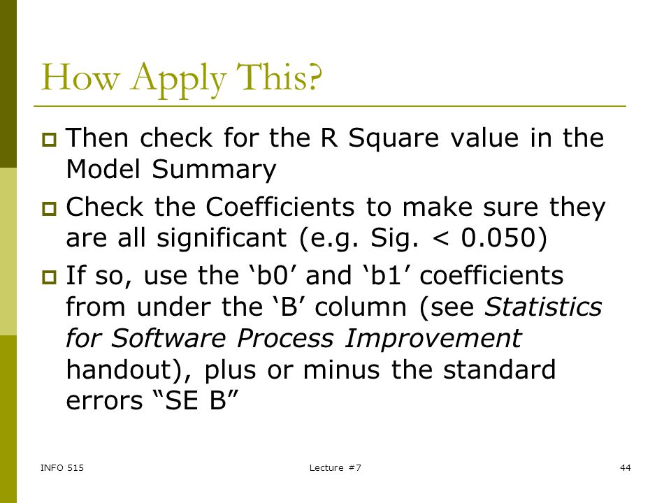 INFO 515Lecture #744 How Apply This?  Then check for the R Square value in the Model Summary  Check the Coefficients to make sure they are all signi