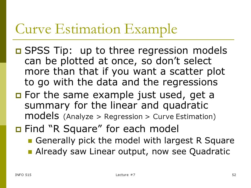 INFO 515Lecture #752 Curve Estimation Example  SPSS Tip: up to three regression models can be plotted at once, so don't select more than that if you