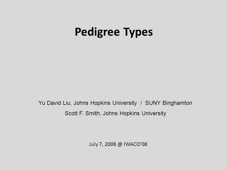 Pedigree Types Yu David Liu, Johns Hopkins University / SUNY Binghamton Scott F.