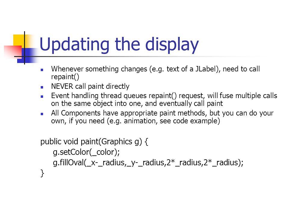 JMenuBar Attached to JFrame by setJMenuBar(): JMenuBar bar = new JMenuBar(); setJMenuBar(bar); Add menus: JMenu HelpMenu = new JMenu( Help ); bar.add(helpMenu); Add menu items: JMenuItem quitItem = new JMenuItem( Quit ); quitItem.addActionListener(new QuitListener()); helpMenu.add(quitItem);