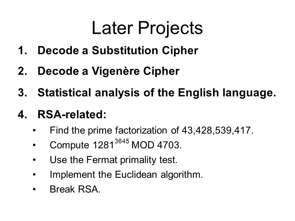 Later Projects 1.Decode a Substitution Cipher 2.Decode a Vigenère Cipher 3.Statistical analysis of the English language.