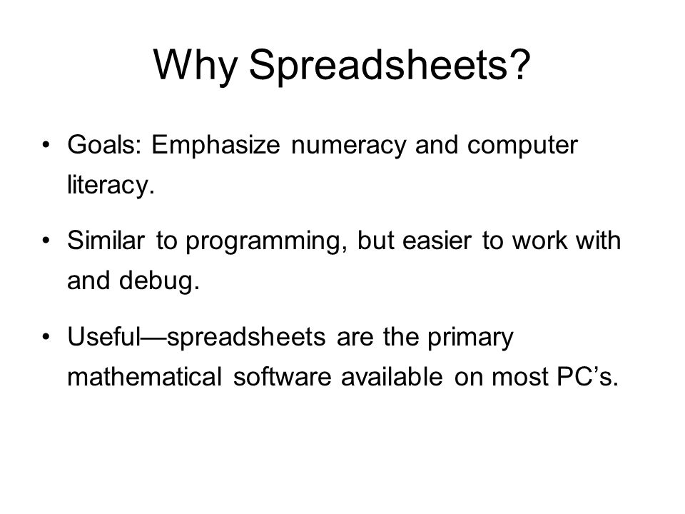 Why Spreadsheets. Goals: Emphasize numeracy and computer literacy.
