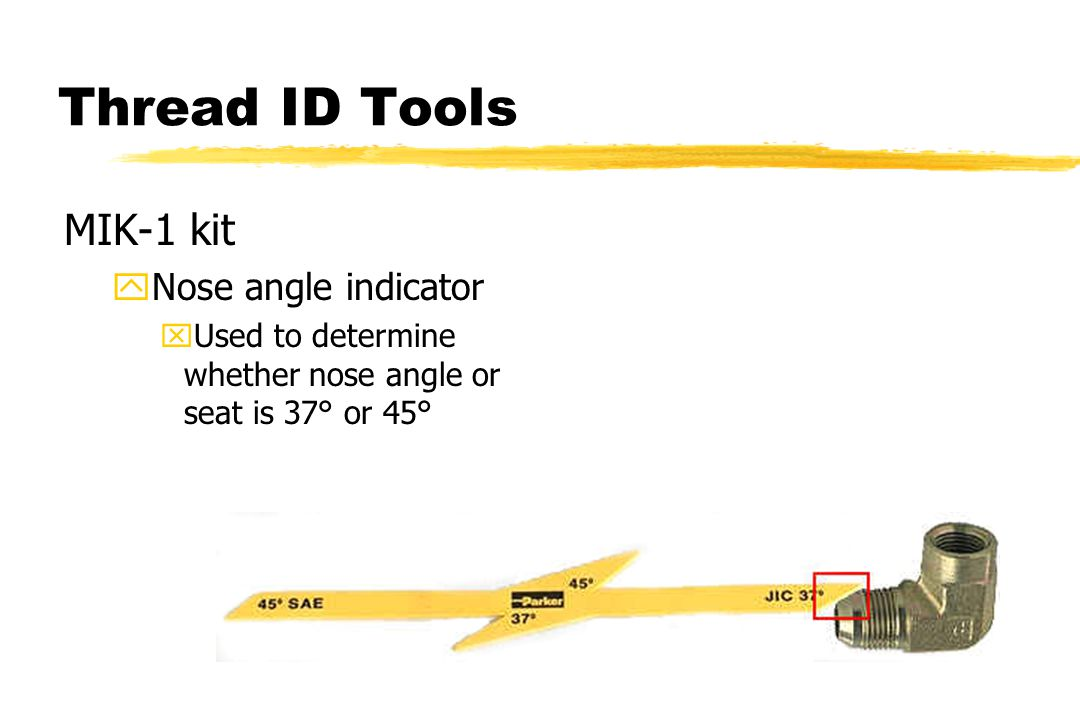 Thread ID Tools MIK-1 kit yNose angle indicator xUsed to determine whether nose angle or seat is 37° or 45°