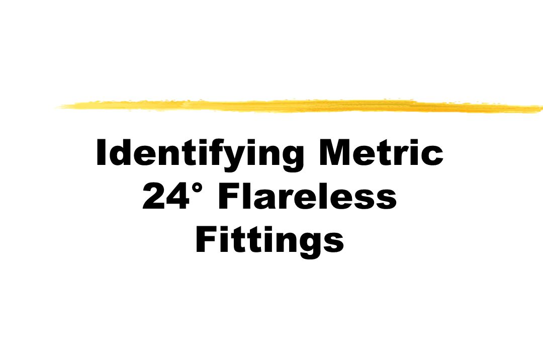 Identifying Metric 24° Flareless Fittings