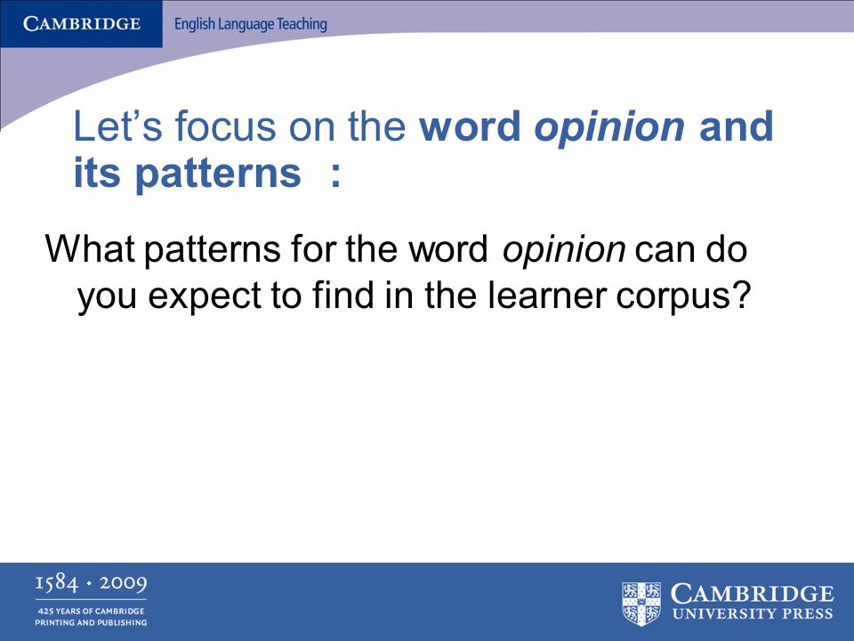 Let's focus on the word opinion and its patterns: What patterns for the word opinion can do you expect to find in the learner corpus