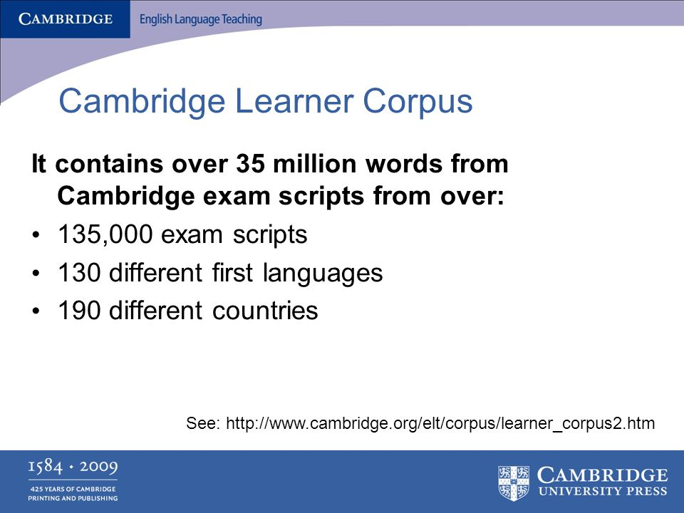 Cambridge Learner Corpus It contains over 35 million words from Cambridge exam scripts from over: 135,000 exam scripts 130 different first languages 190 different countries See: http://www.cambridge.org/elt/corpus/learner_corpus2.htm
