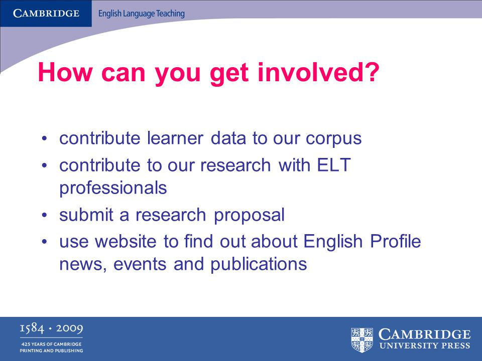 How can you get involved? contribute learner data to our corpus contribute to our research with ELT professionals submit a research proposal use websi