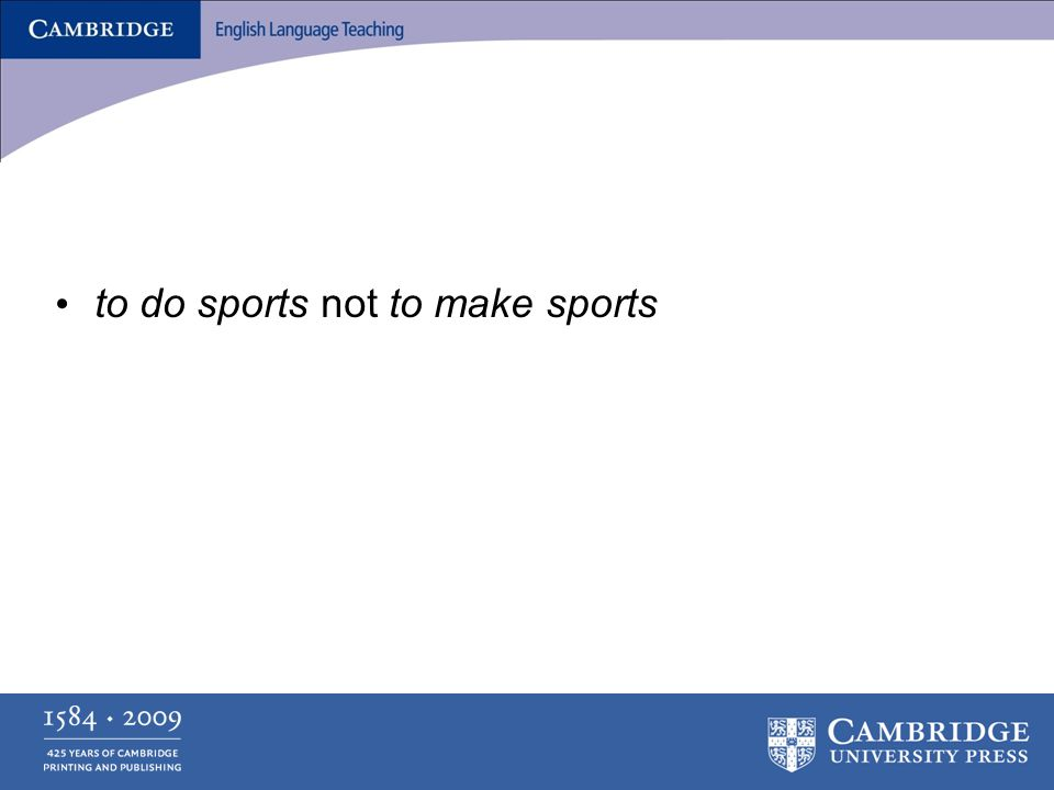 to do sports not to make sports