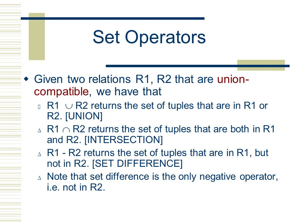 Set Operators  Given two relations R1, R2 that are union- compatible, we have that ∆ R1  R2 returns the set of tuples that are in R1 or R2.