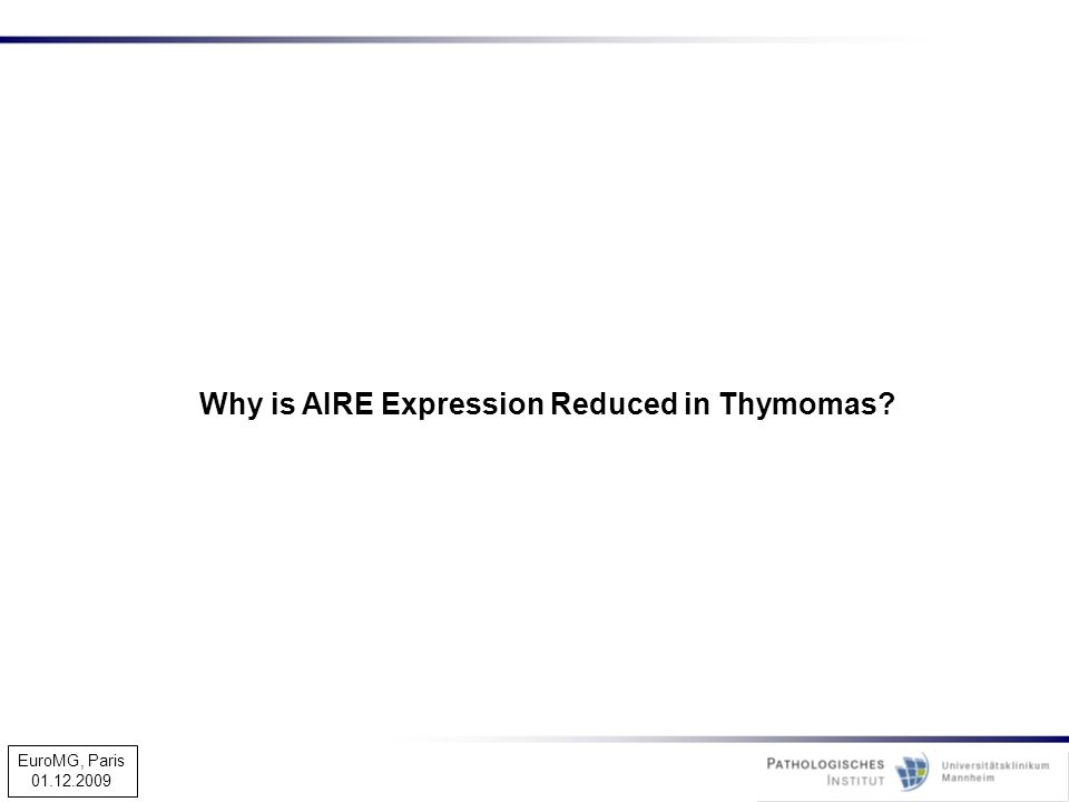 Why is AIRE Expression Reduced in Thymomas? EuroMG, Paris 01.12.2009