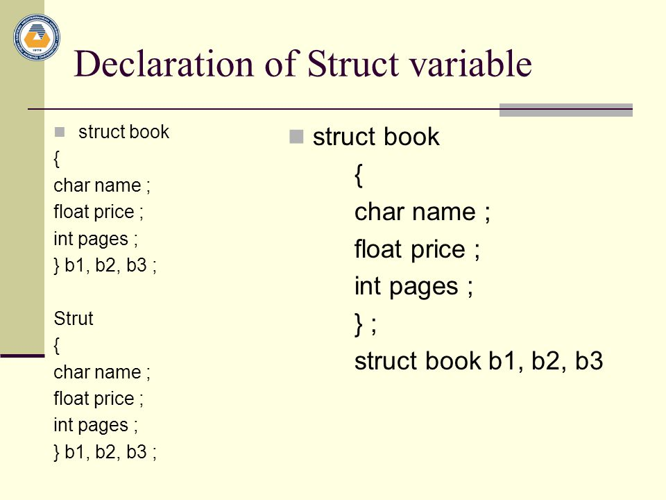 Structure Valid Operations Assigning a structure to a structure of the same type Taking the address ( & ) of a structure Accessing the members of a structure (.) Using the sizeof operator to determine the size of a structure
