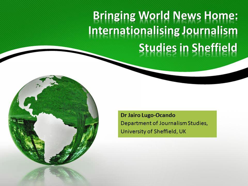 Dr Jairo Lugo-Ocando Department of Journalism Studies, University of Sheffield, UK