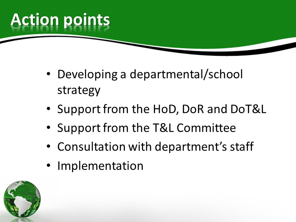 Developing a departmental/school strategy Support from the HoD, DoR and DoT&L Support from the T&L Committee Consultation with department's staff Impl
