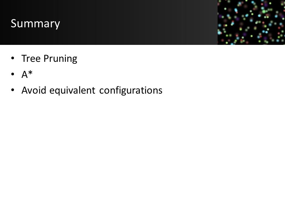 Summary Tree Pruning A* Avoid equivalent configurations