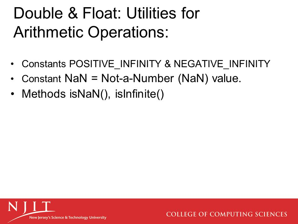 Double & Float: Utilities for Arithmetic Operations: Constants POSITIVE_INFINITY & NEGATIVE_INFINITY Constant NaN = Not-a-Number (NaN) value.