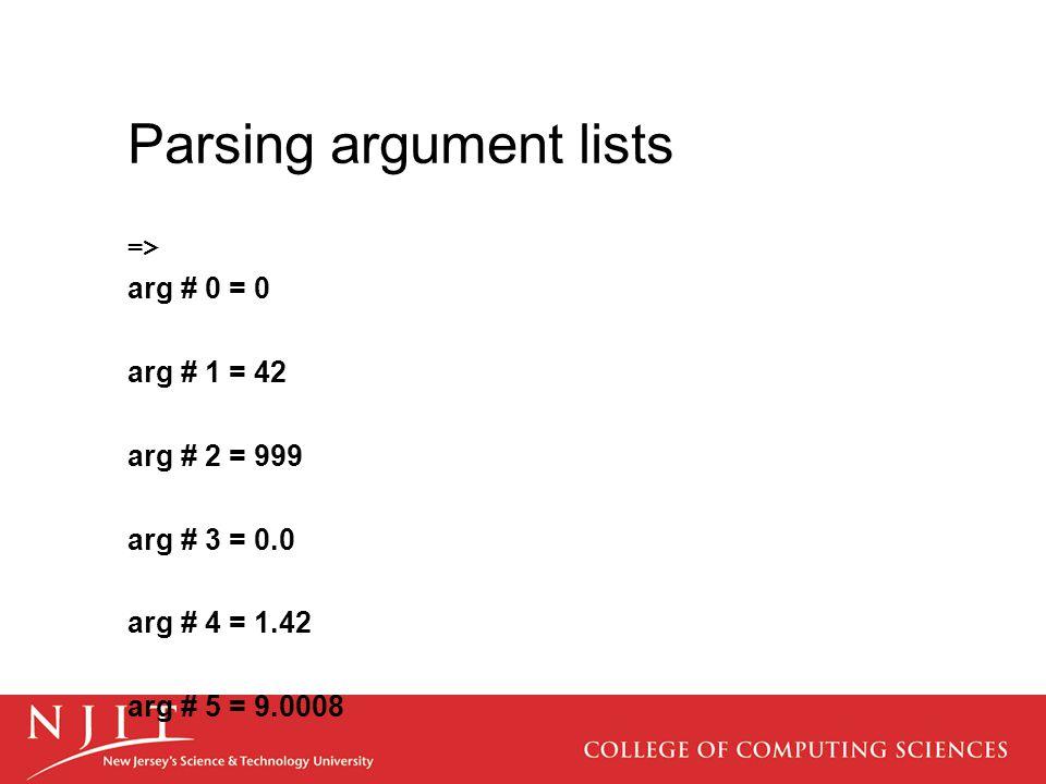 Parsing argument lists => arg # 0 = 0 arg # 1 = 42 arg # 2 = 999 arg # 3 = 0.0 arg # 4 = 1.42 arg # 5 = 9.0008