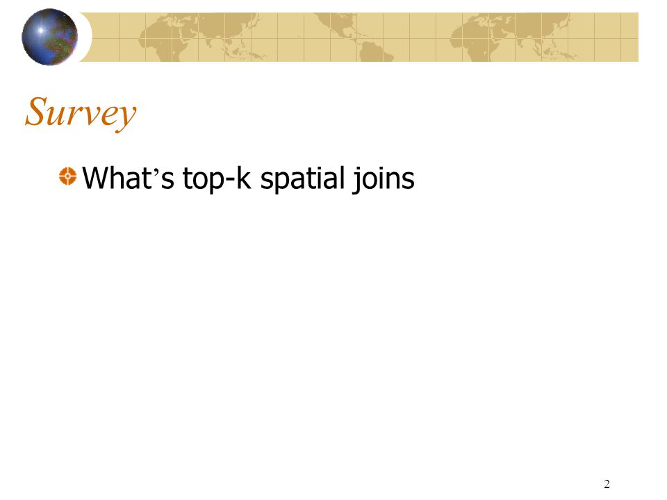 2 Survey What ' s top-k spatial joins