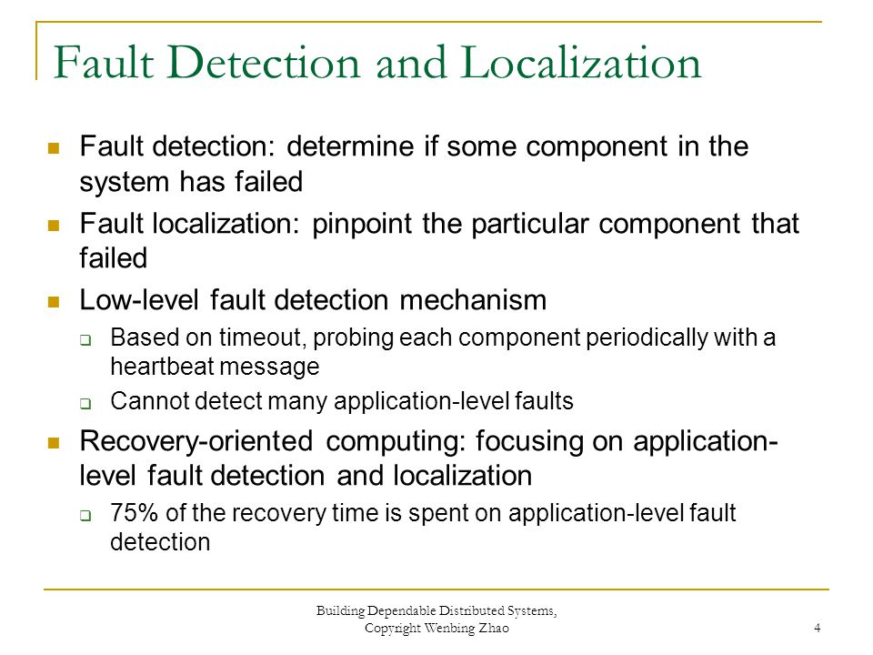 Microreboot and System-Level Undo/Redo Microreboot: many problems can be fixed by simply restarting the faulty component  Works best with component-based systems For problems cannot be fixed by microreboot, performs system-level undo, fixed the problem, then carries out system-level redo  Based on checkpointing and logging Building Dependable Distributed Systems, Copyright Wenbing Zhao 5