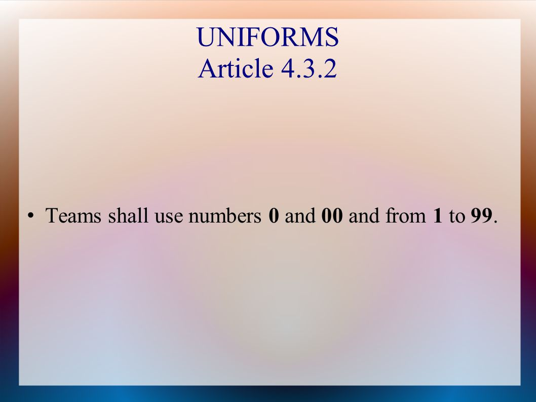 UNIFORMS Article 4.3.2 Teams shall use numbers 0 and 00 and from 1 to 99.