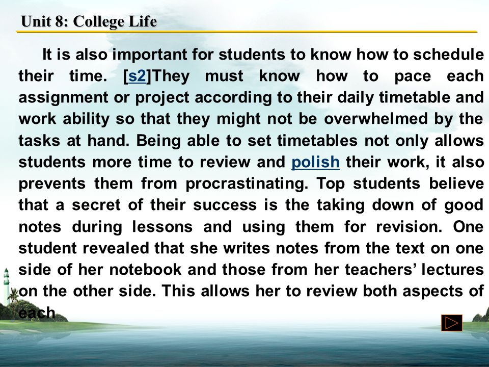 Unit 8: College Life A student must also learn to be organised.