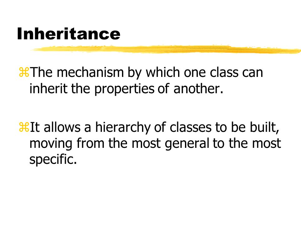 Inheritance zThe mechanism by which one class can inherit the properties of another.