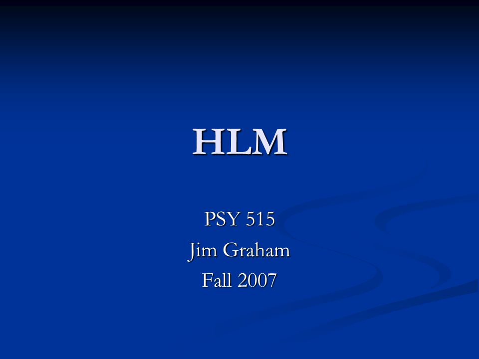 HLM PSY 515 Jim Graham Fall 2007