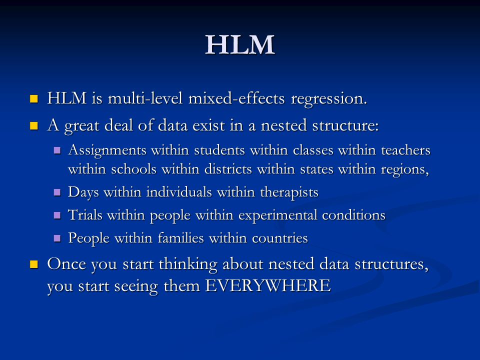 HLM HLM is multi-level mixed-effects regression.HLM is multi-level mixed-effects regression.
