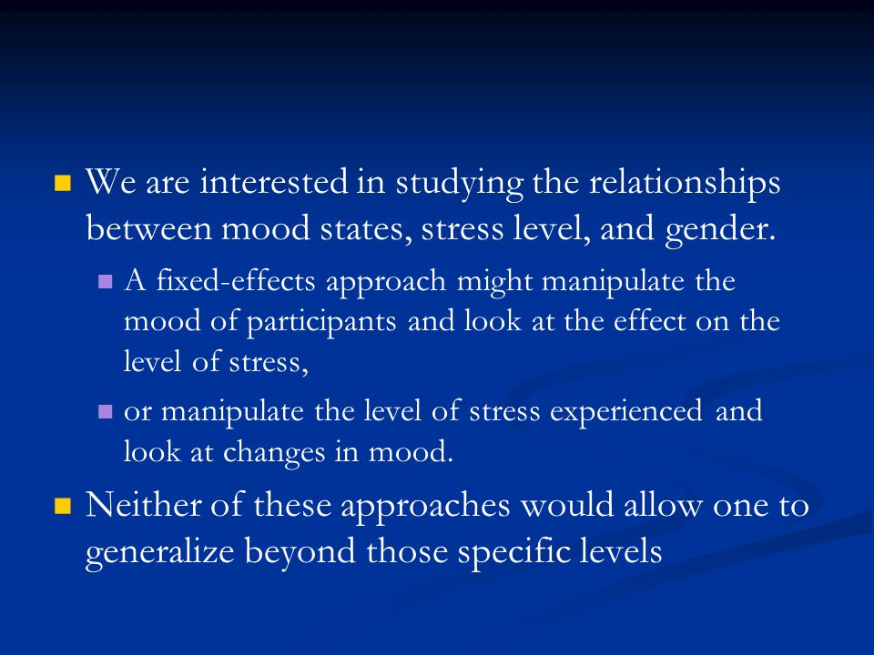 We are interested in studying the relationships between mood states, stress level, and gender.