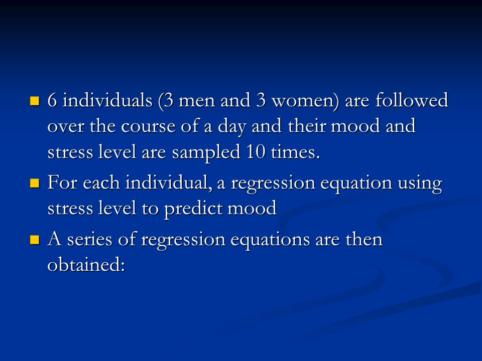 6 individuals (3 men and 3 women) are followed over the course of a day and their mood and stress level are sampled 10 times.