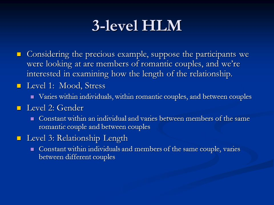 3-level HLM Considering the precious example, suppose the participants we were looking at are members of romantic couples, and we're interested in examining how the length of the relationship.