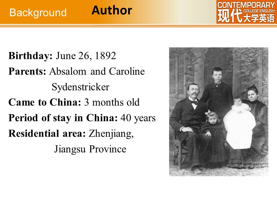 Birthday: June 26, 1892 Parents: Absalom and Caroline Sydenstricker Came to China: 3 months old Period of stay in China: 40 years Residential area: Zh