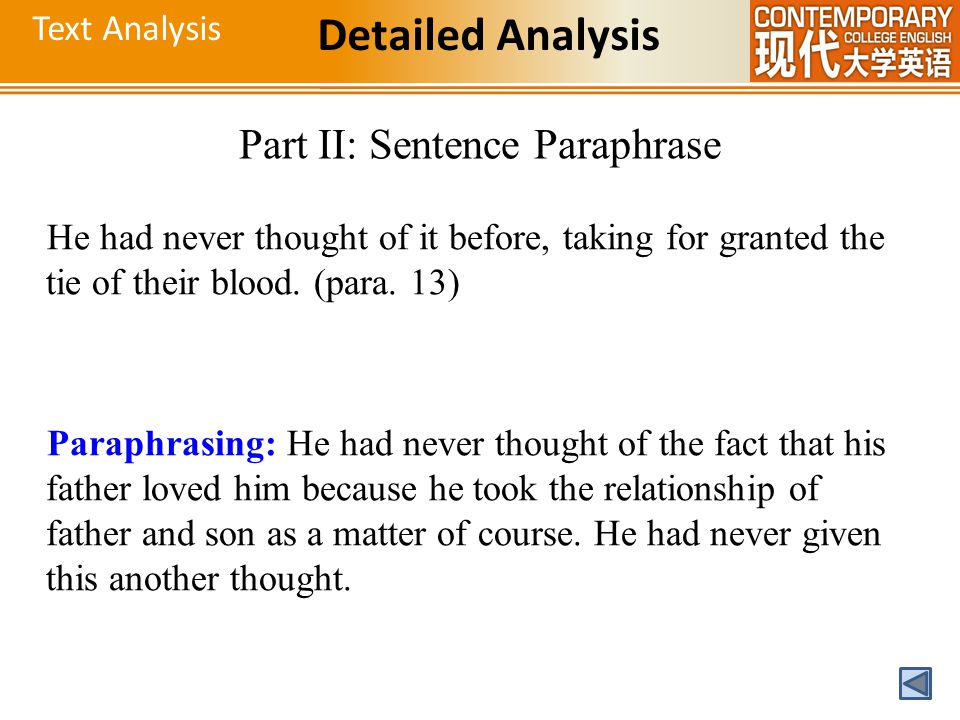 Text Analysis Detailed Analysis Part II: Sentence Paraphrase He had never thought of it before, taking for granted the tie of their blood. (para. 13)