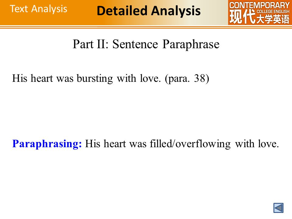 Text Analysis Detailed Analysis Part II: Sentence Paraphrase His heart was bursting with love. (para. 38) Paraphrasing: His heart was filled/overflowi