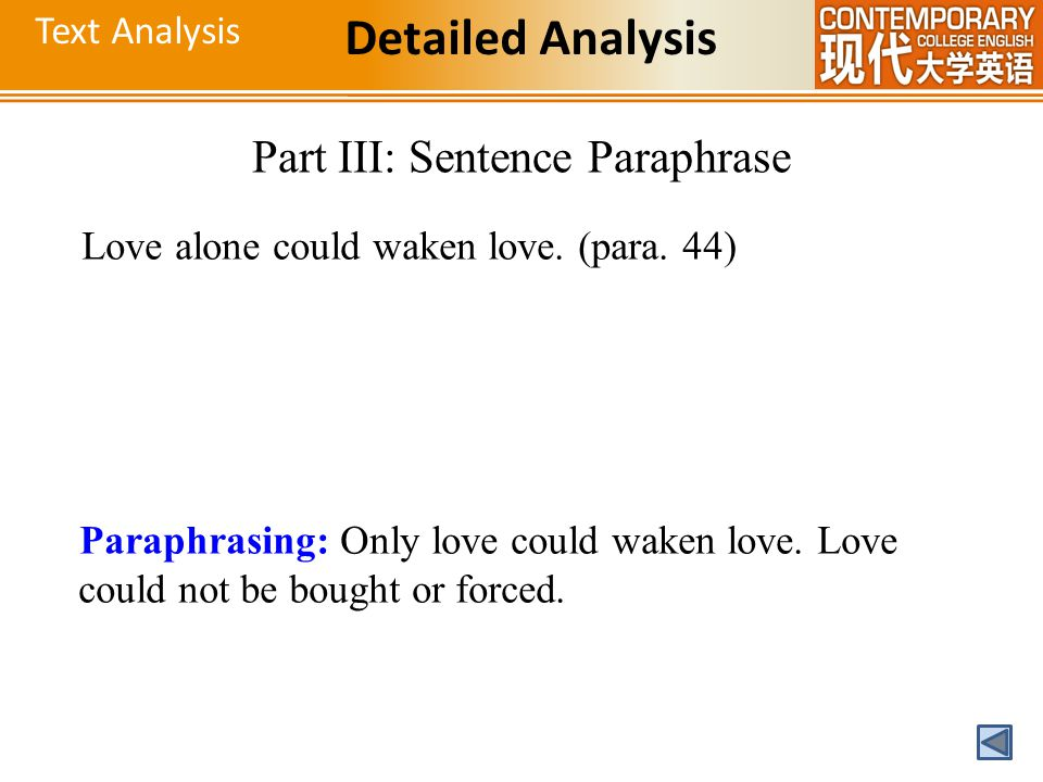 Text Analysis Detailed Analysis Part III: Sentence Paraphrase Love alone could waken love. (para. 44) Paraphrasing: Only love could waken love. Love c