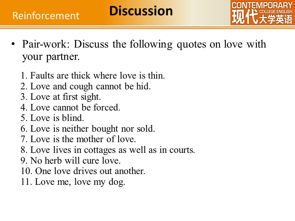 Pair-work: Discuss the following quotes on love with your partner. Reinforcement Discussion 1. Faults are thick where love is thin. 2. Love and cough