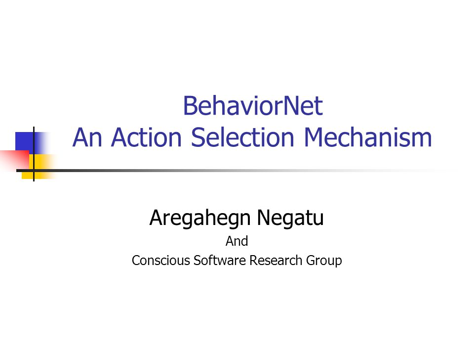 BehaviorNet An Action Selection Mechanism Aregahegn Negatu And Conscious Software Research Group