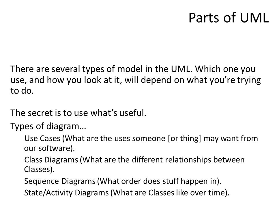 Parts of UML There are several types of model in the UML.