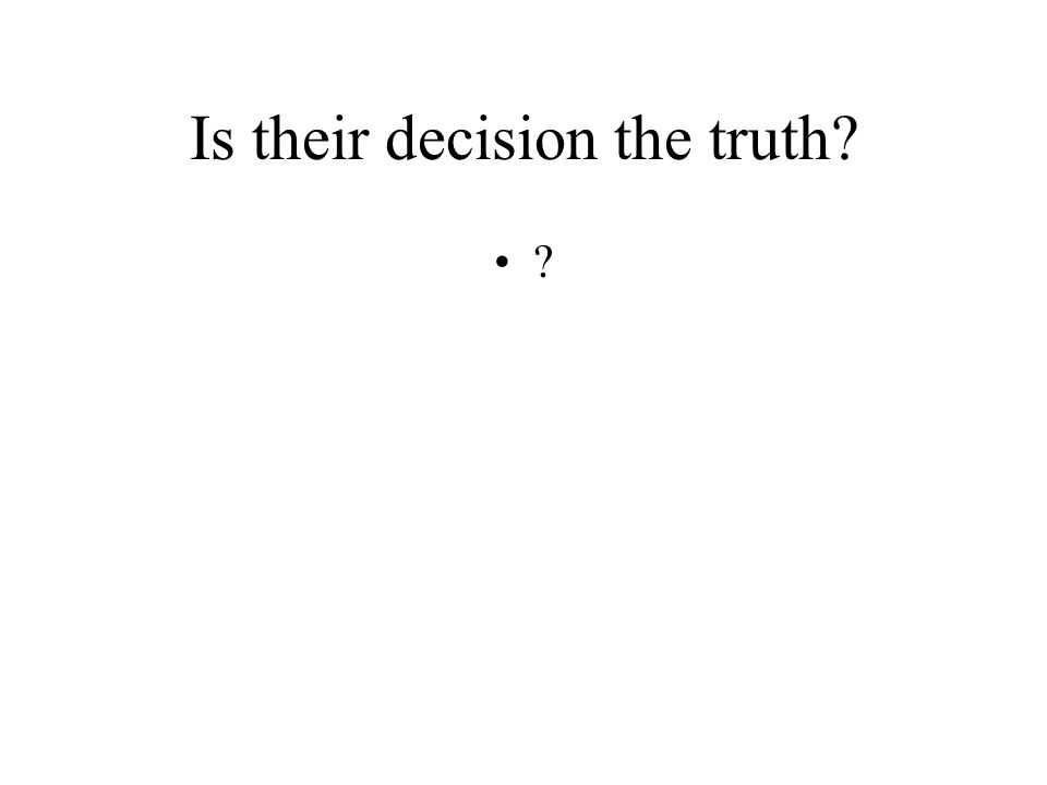 Is their decision the truth
