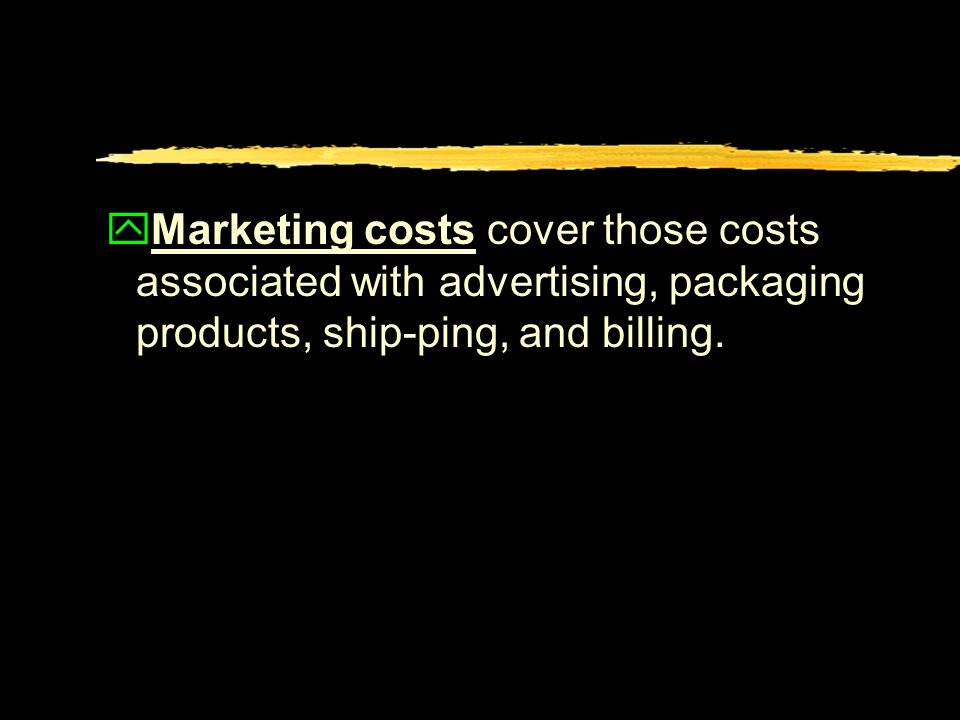 yMarketing costs cover those costs associated with advertising, packaging products, ship-ping, and billing.