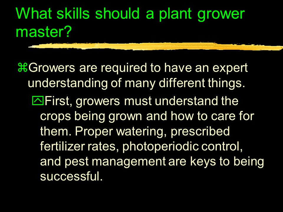What skills should a plant grower master.