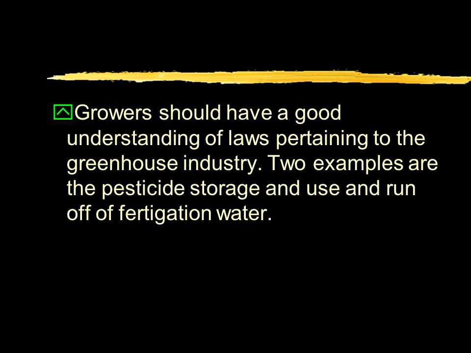 yGrowers should have a good understanding of laws pertaining to the greenhouse industry.