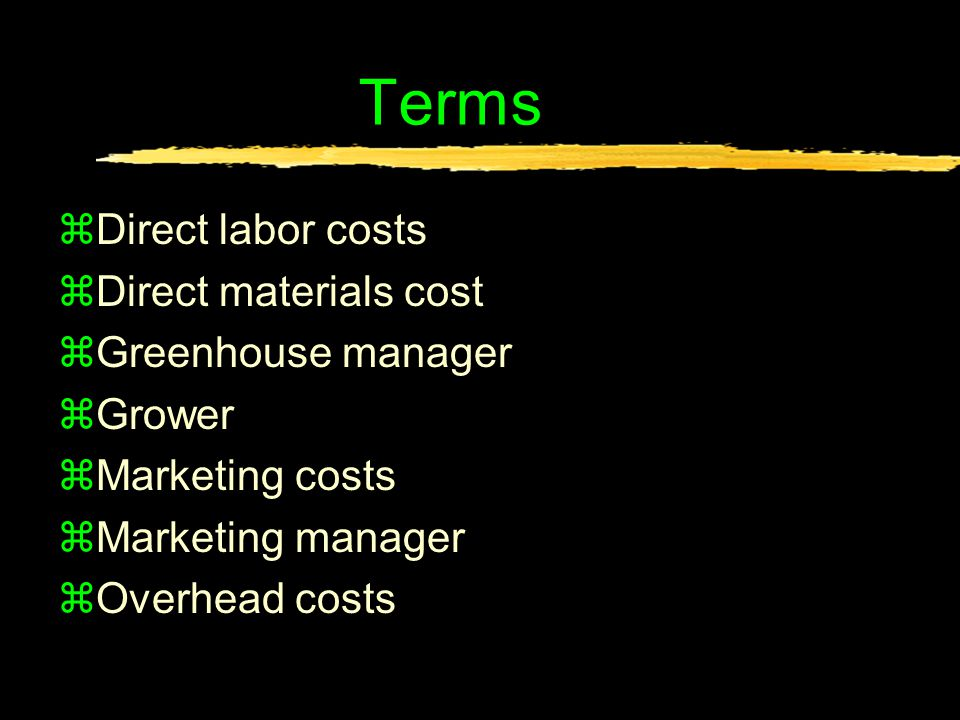 Terms zDirect labor costs zDirect materials cost zGreenhouse manager zGrower zMarketing costs zMarketing manager zOverhead costs