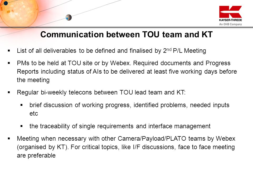 Communication between TOU team and KT  List of all deliverables to be defined and finalised by 2 nd P/L Meeting  PMs to be held at TOU site or by We