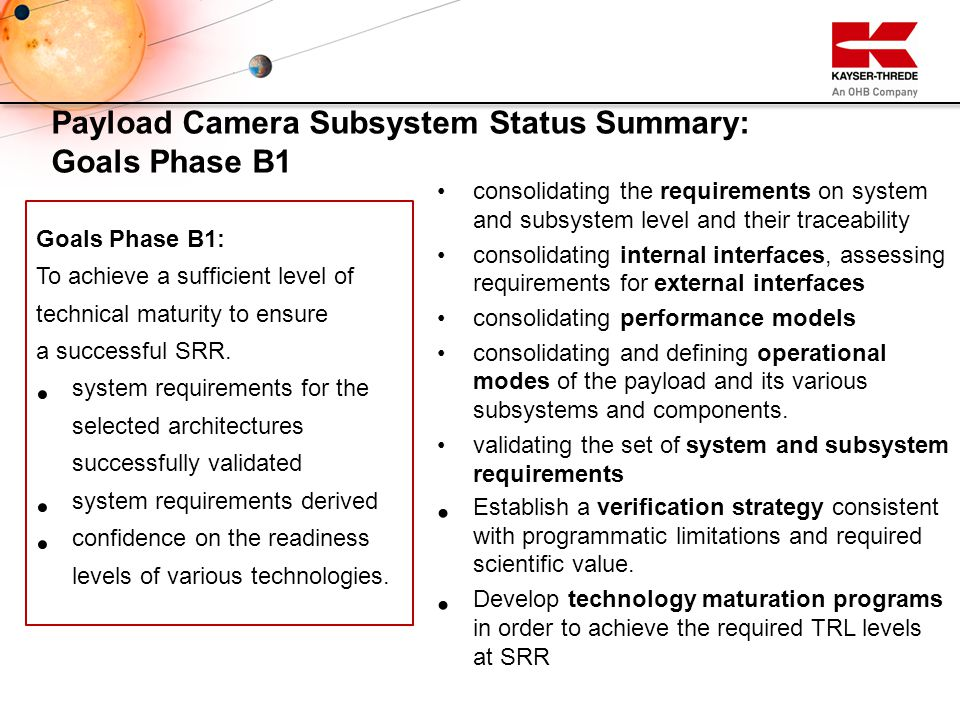 Goals Phase B1: To achieve a sufficient level of technical maturity to ensure a ‎successful SRR. system requirements for the selected ‎architectures s