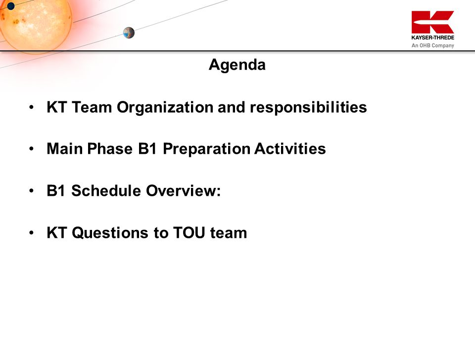 KT Team Organization and responsibilities Main Phase B1 Preparation Activities B1 Schedule Overview: KT Questions to TOU team Agenda