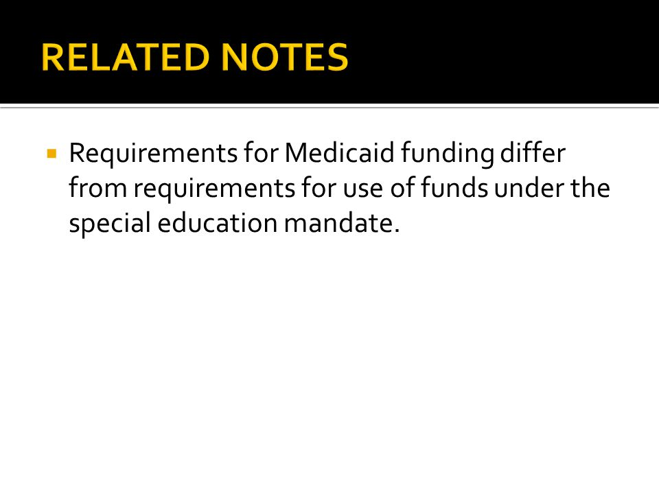  Requirements for Medicaid funding differ from requirements for use of funds under the special education mandate.