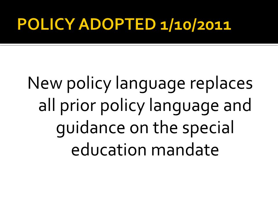 New policy language replaces all prior policy language and guidance on the special education mandate