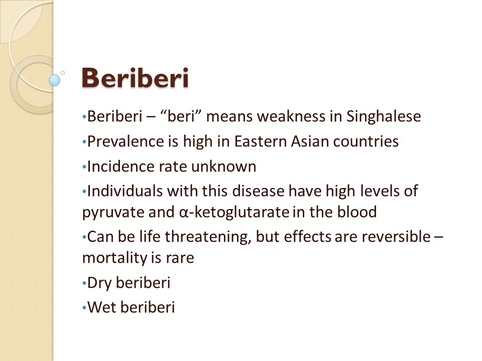 """Beriberi Beriberi – """"beri"""" means weakness in Singhalese Prevalence is high in Eastern Asian countries Incidence rate unknown Individuals with this dis"""