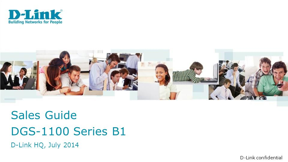 Sales Guide DGS-1100 Series B1 D-Link confidential D-Link HQ, July 2014