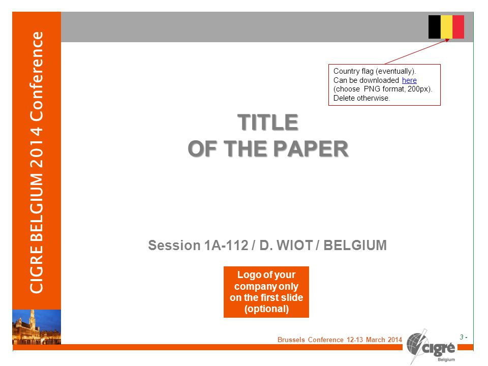 v Brussels Conference 12-13 March 2014 - 3 - CIGRE BELGIUM 2014 Conference TITLE OF THE PAPER Session 1A-112 / D.